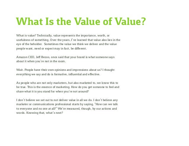 What Is the Value of Value? What is value? Technically, value represents the importance, worth, or usefulness of something...