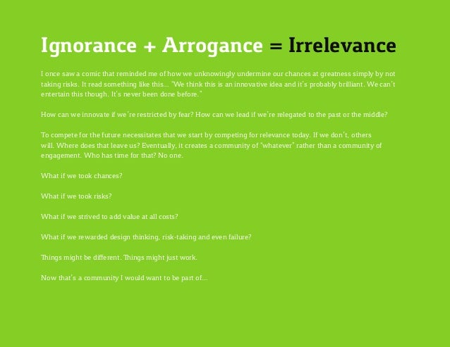 Ignorance + Arrogance = Irrelevance I once saw a comic that reminded me of how we unknowingly undermine our chances at gre...