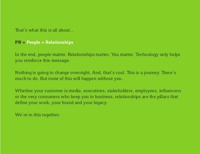 That's what this is all about… PR = People + Relationships In the end, people matter. Relationships matter. You matter. Te...