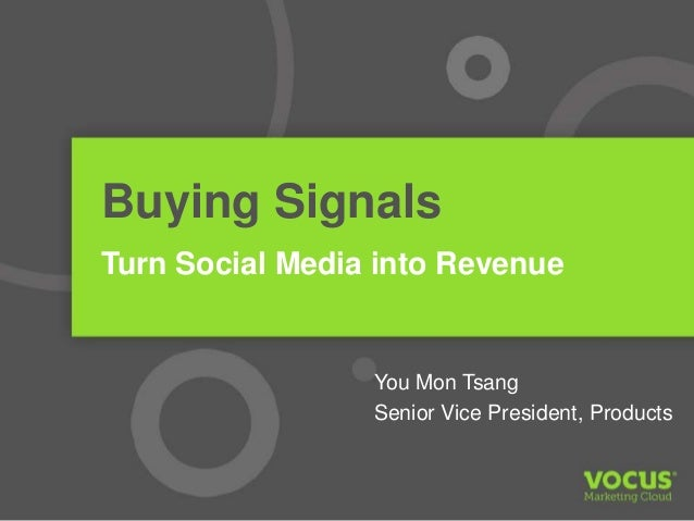 Buying Signals Turn Social Media into Revenue You Mon Tsang Senior Vice President, Products