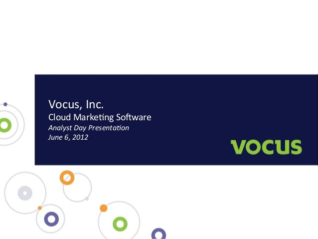 Vocus,  Inc.   Cloud  Marke3ng  So6ware     Analyst  Day  Presenta-on     June  6,  2012