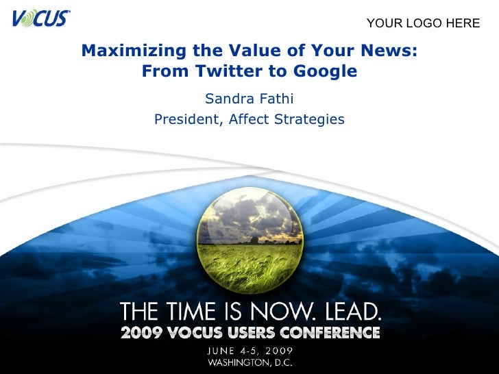 Maximizing the Value of Your News: From Twitter to Google Sandra Fathi President, Affect Strategies YOUR LOGO HERE