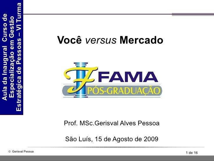 Você  versus  Mercado  Prof. MSc.Gerisval Alves Pessoa São Luís, 15 de Agosto de 2009