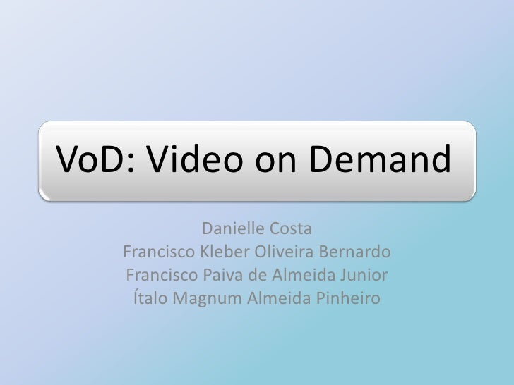 VoD: Video on Demand             Danielle Costa   Francisco Kleber Oliveira Bernardo   Francisco Paiva de Almeida Junior  ...