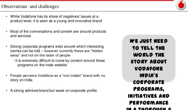 Observations and challenges • While Vodafone has its share of negatives/ issues at a product level, it is seen as a young ...