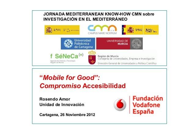 """JORNADA MEDITERRANEAN KNOW-HOW CMN sobre      INVESTIGACIÓN EN EL MEDITERRÁNEO    """"Mobile for Good"""":    Compromiso Accesib..."""