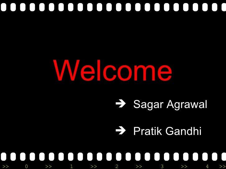 Welcome <ul><li>Sagar Agrawal </li></ul><ul><li>Pratik Gandhi </li></ul>