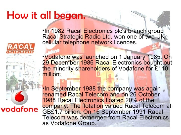 How it all began. <ul><li>In 1982 Racal Electronics plc's branch group Racal Strategic Radio Ltd. won one of two UK cellul...