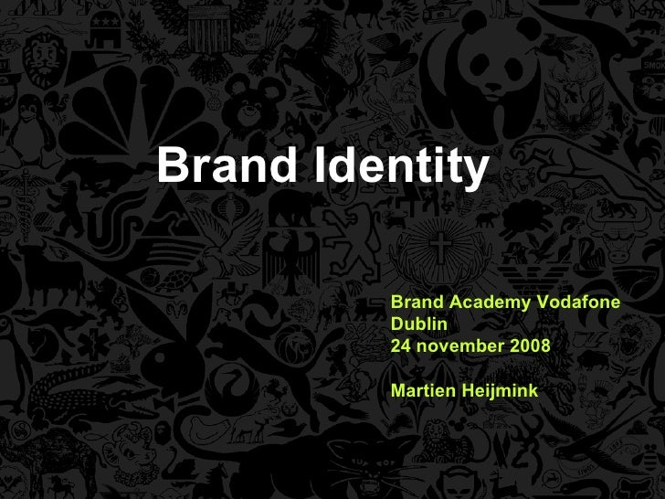 Brand Identity Brand Academy Vodafone Dublin 24 november 2008 Martien Heijmink