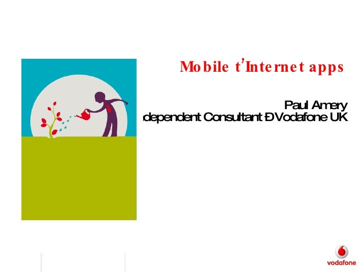 Mobile t'Internet apps Paul Amery Independent Consultant – Vodafone UK