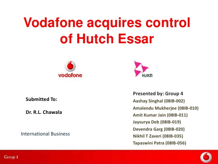 Vodafone acquires control       of Hutch Essar                            Presented by: Group 4   Submitted To:          A...