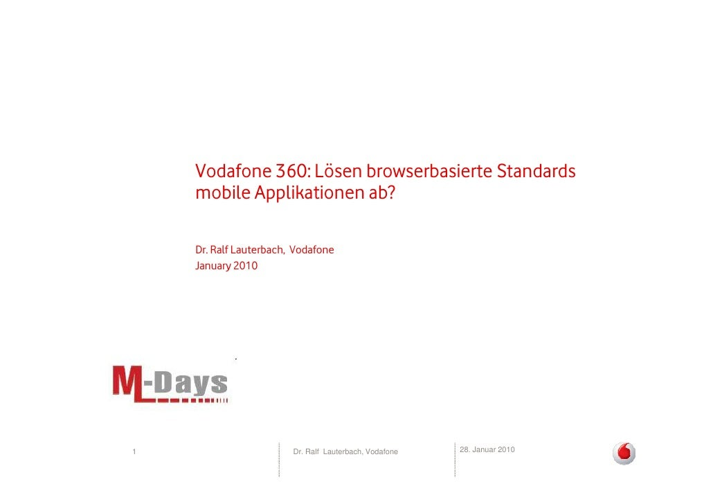 Vodafone 360: Lösen browserbasierte Standards     mobile Applikationen ab?      Dr. Ralf Lauterbach, Vodafone     January ...