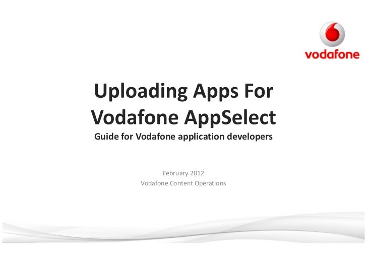Guide for Vodafone application developers                February 2012          Vodafone Content Operations