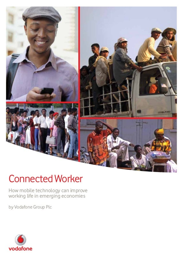 ConnectedWorker How mobile technology can improve working life in emerging economies by Vodafone Group Plc