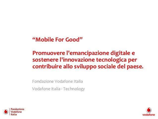 """""""Mobile For Good""""Promuovere lemancipazione digitale esostenere linnovazione tecnologica percontribuire allo sviluppo socia..."""