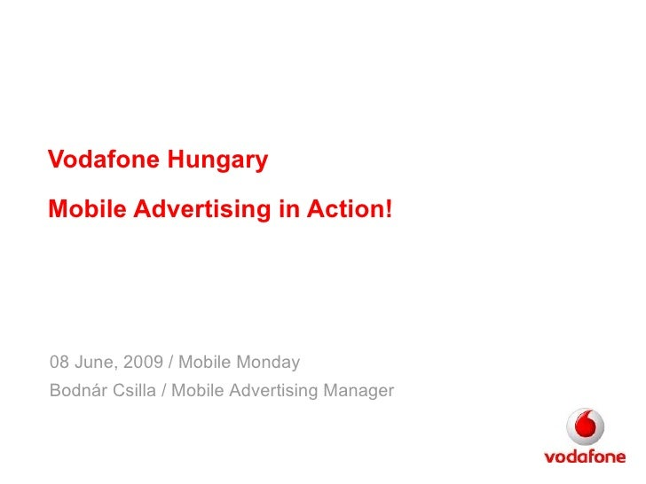 Vodafone Hungary Mobile Advertising in Action! 08 June,  200 9 / Mobile Monday Bodnár Csilla / Mobile Advertising Manager