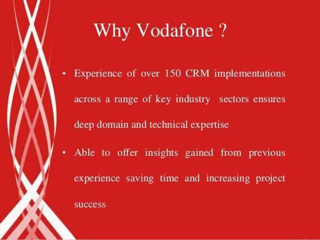 Why Vodafone ?• Experience of over 150 CRM implementations  across a range of key industry sectors ensures  deep domain an...