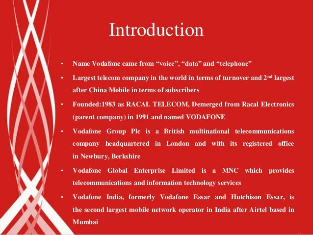 """Introduction•   Name Vodafone came from """"voice"""", """"data"""" and """"telephone""""•   Largest telecom company in the world in terms o..."""