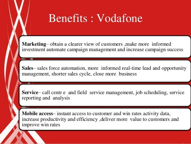 Benefits : VodafoneMarketing– obtain a clearer view of customers ,make more informedinvestment automate campaign managemen...