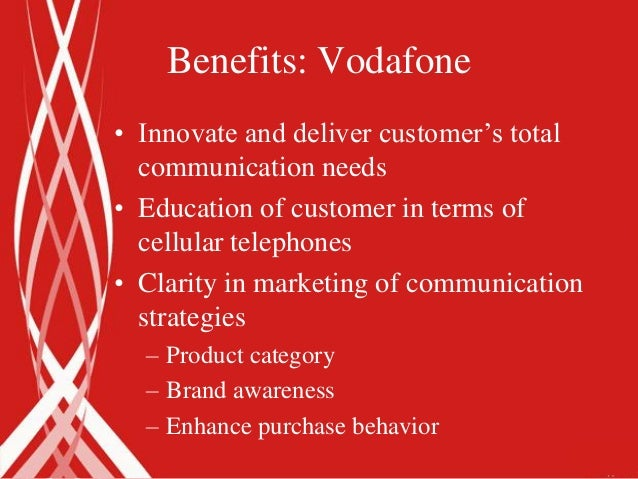 Benefits: Vodafone• Innovate and deliver customer's total  communication needs• Education of customer in terms of  cellula...
