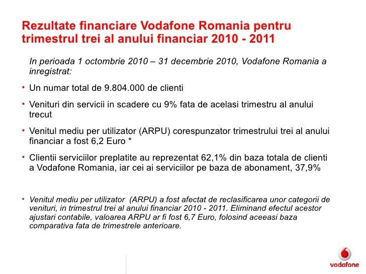 <ul><li>In perioada 1 octombrie 2010 – 31 decembrie 2010, Vodafone Romania a inregistrat: </li></ul><ul><li>Un numar total...