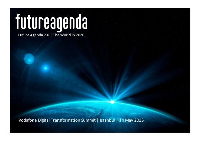 Vodafone  Digital  Transforma2on  Summit  |  Istanbul  |  14  May  2015   Future  Agenda  2.0  |...