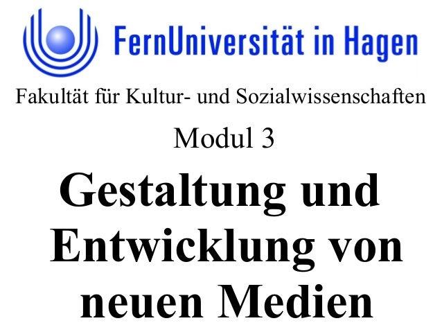 Fakultät für Kultur- und Sozialwissenschaften Gestaltung und Entwicklung von neuen Medien Modul 3