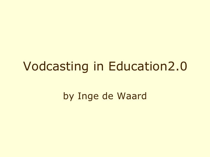 Vodcasting in Education2.0 by Inge de Waard
