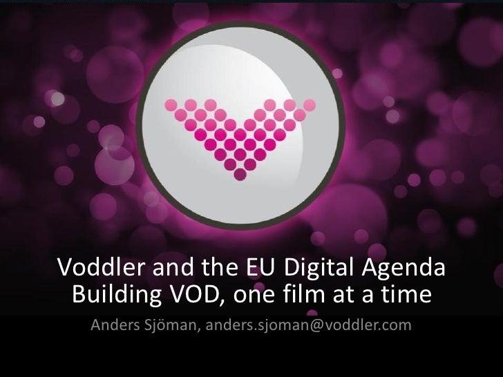 Voddler and the EU Digital Agenda Building VOD, one film at a time  Anders Sjöman, anders.sjoman@voddler.com