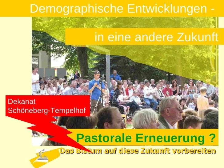 Demographische Entwicklungen -  in eine andere Zukunft   Pastorale Erneuerung ? Das Bistum auf diese Zukunft vorbereiten D...