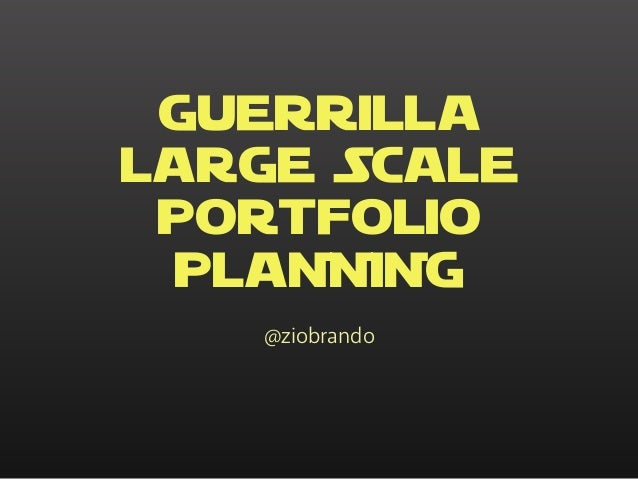GUERRILLA LARGE SCALE PORTFOLIO PLANNING @ziobrando