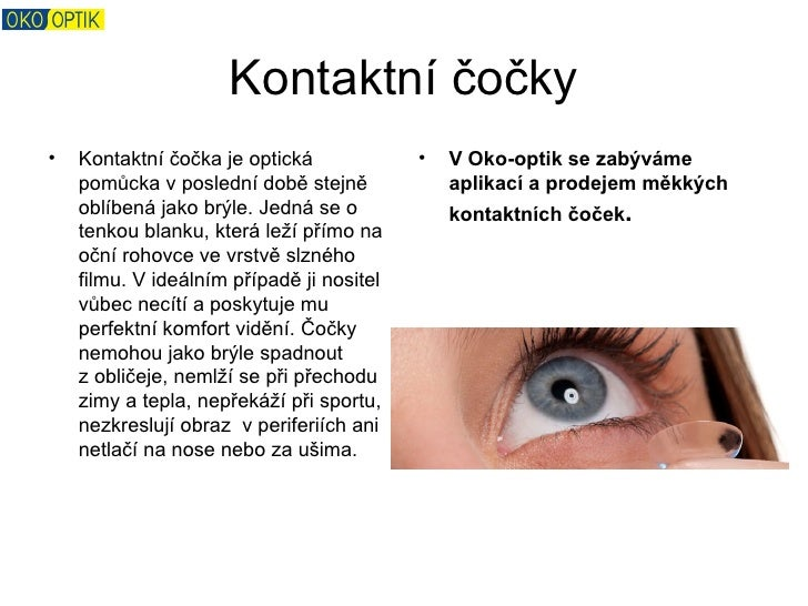 Kontaktní čočky•   Kontaktní čočka je optická             •   VOko-optiksezabýváme    pomůcka v poslední době stejně  ...