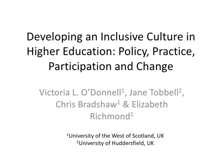 Developing an Inclusive Culture inHigher Education: Policy, Practice,    Participation and Change  Victoria L. O'Donnell1,...
