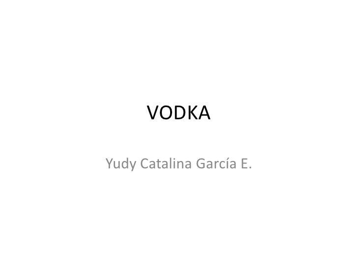 VODKA<br />Yudy Catalina García E.<br />