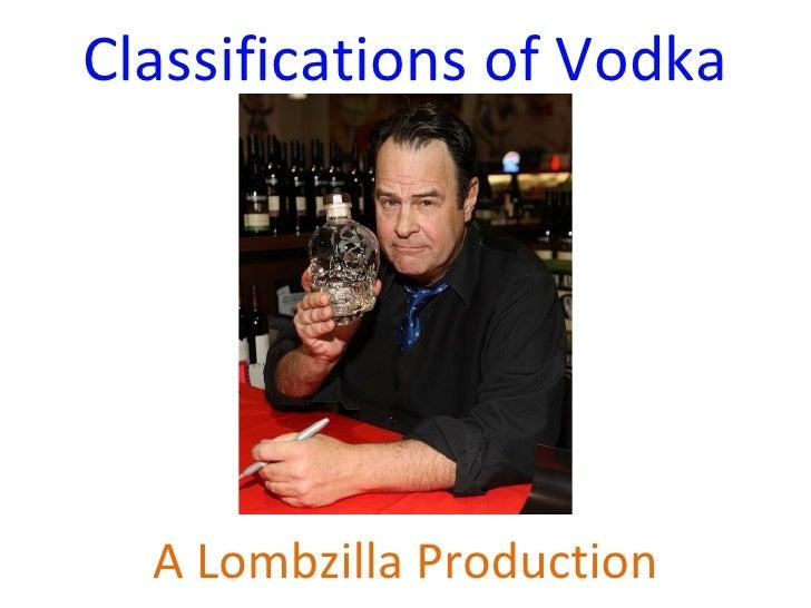 Classifications of Vodka  A Lombzilla Production
