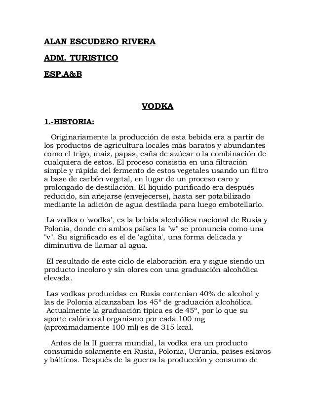 ALAN ESCUDERO RIVERA ADM. TURISTICO ESP.A&B VODKA 1.-HISTORIA: Originariamente la producción de esta bebida era a partir d...