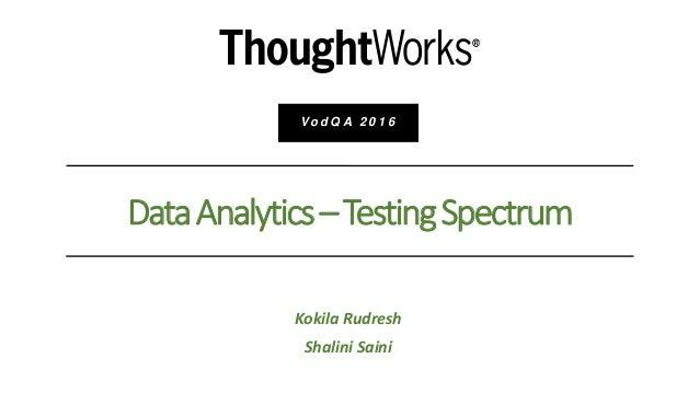 Kokila Rudresh Shalini Saini DataAnalytics–TestingSpectrum V o d Q A 2 0 1 6