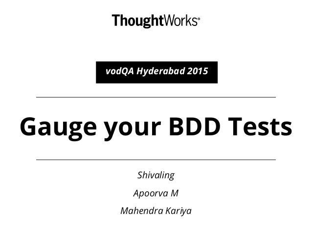 Gauge your BDD Tests vodQA Hyderabad 2015 Shivaling Apoorva M Mahendra Kariya