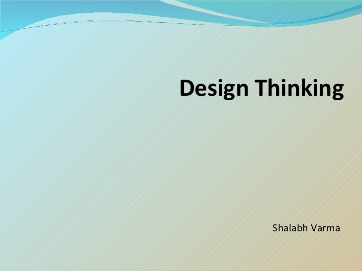 Design Thinking <ul><li>Shalabh Varma </li></ul>