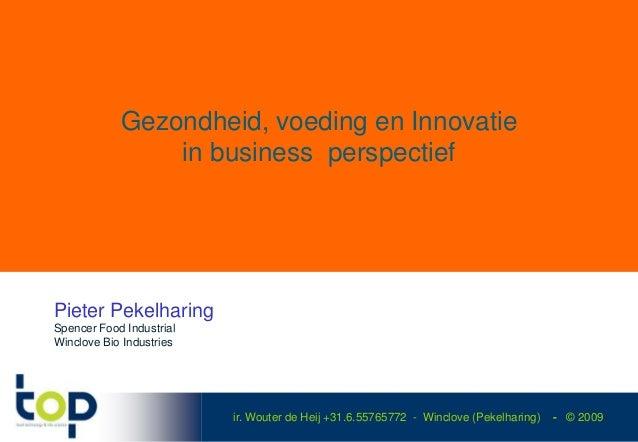 Gezondheid, voeding en Innovatie                in business perspectiefPieter PekelharingSpencer Food IndustrialWinclove B...