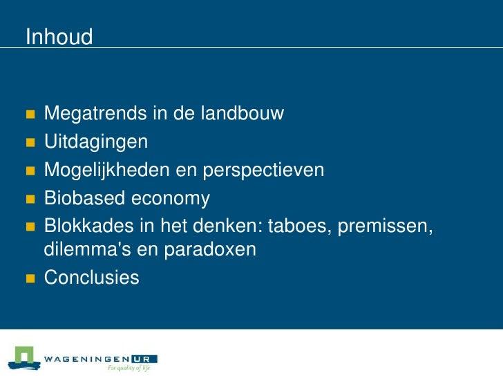 Inhoud   Megatrends in de landbouw   Uitdagingen   Mogelijkheden en perspectieven   Biobased economy   Blokkades in h...