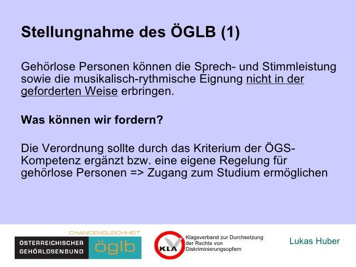 Lukas Huber Stellungnahme des ÖGLB (1) Gehörlose Personen können die Sprech- und Stimmleistung sowie die musikalisch-rythm...