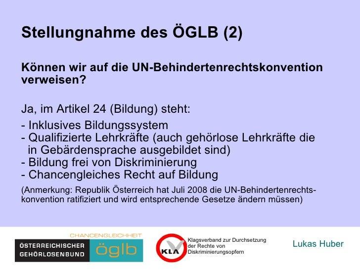 Lukas Huber Stellungnahme des ÖGLB (2) Können wir auf die UN-Behindertenrechtskonvention  verweisen? Ja, im Artikel 24 (Bi...