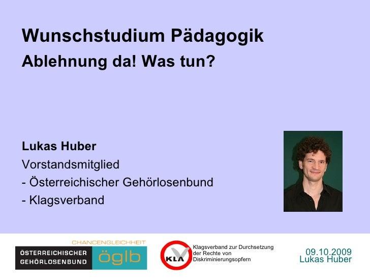 09.10.2009 Lukas Huber Wunschstudium Pädagogik Ablehnung da! Was tun? Lukas Huber  Vorstandsmitglied - Österreichischer Ge...