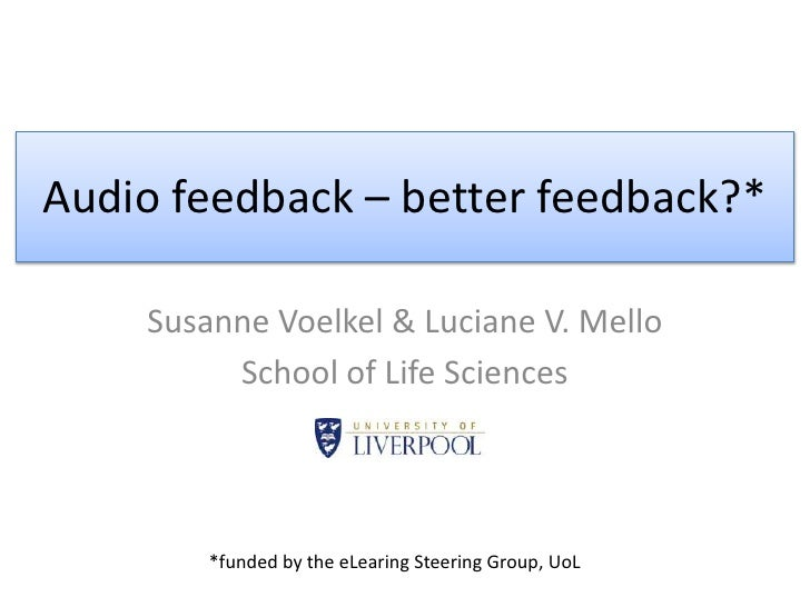 Audio feedback – better feedback?*    Susanne Voelkel & Luciane V. Mello         School of Life Sciences        *funded by...