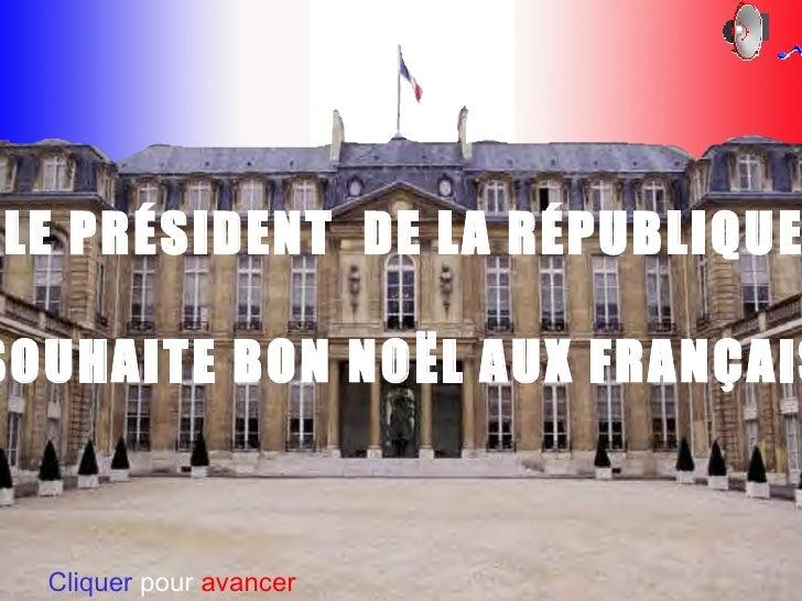 LE PRÉSIDENT  DE LA RÉPUBLIQUE SOUHAITE BON NOËL AUX FRANÇAIS Cliquer   pour  avancer