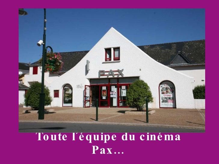 Toute l'équipe du cinéma Pax…