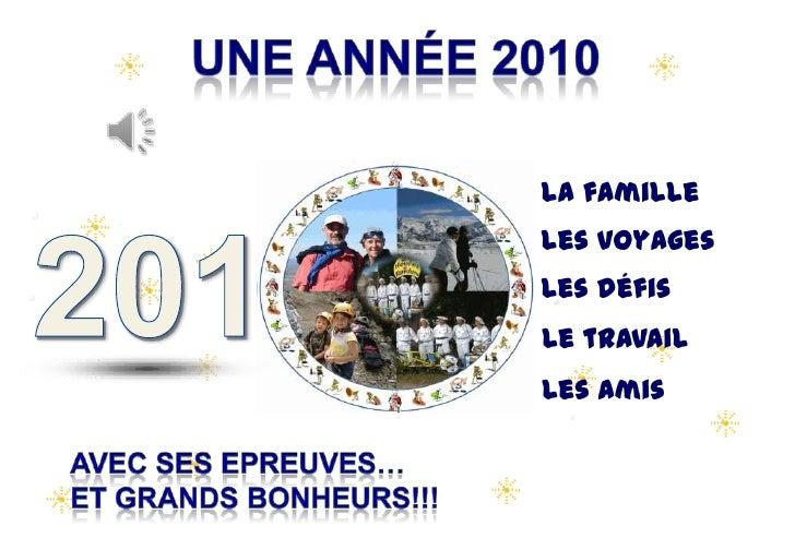 Une année 2010 <br />La famille<br />201<br />Les voyages<br />Les défis<br />Le travail<br />Les amis<br />avec ses epreu...