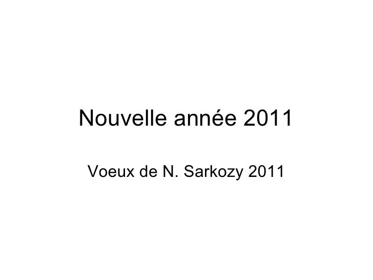 Nouvelle ann é e 2011 Voeux de N. Sarkozy 2011