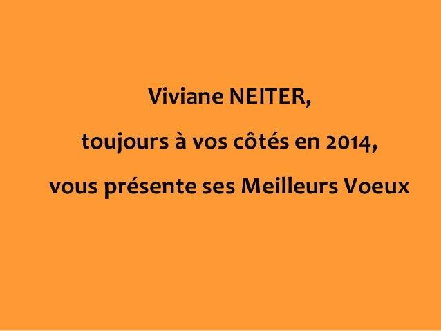 Viviane NEITER, toujours à vos côtés en 2014, vous présente ses Meilleurs Voeux
